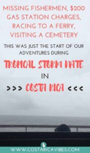 Tropical Storm Nate in Costa Rica caught us completely off guard. Get ready for cemeteries, missing fishermen, a $200 bill at a gas station, and more!